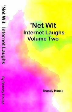 'Net Wit Volume 2 (Internet Laughs) by Brandy House. $15.00. 209 pages. Author: Brandy House. Publisher: Self and createspace.com; First edition (November 17, 2008)