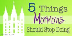 5 Things Mormons Should Stop Doing | Sistas in Zion
