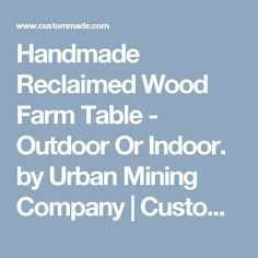 Handmade Reclaimed Wood Farm Table - Outdoor Or Indoor. by Urban Mining Company | CustomMade.com