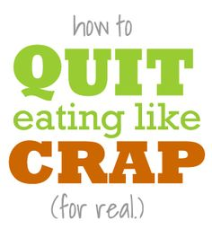 Quit Eating Like Crap