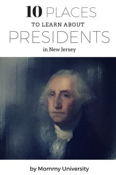 10 Places to Learn About Presidents in new Jersey. Find out about all the fun places to take kids where they are exposed to presidential history in the garden state compiled by Mommy University  at www.MommyUniversityNJ.com