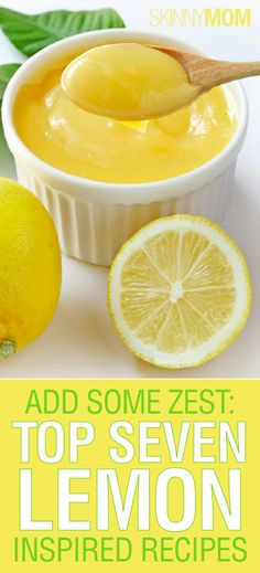 Get the Skinny on how to Add Some Zest!!! These are our Top Seven Lemon Inspired Recipes!!!