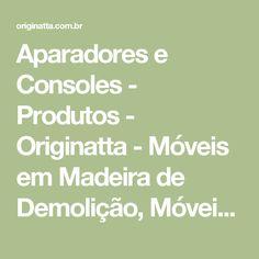 Aparadores e Consoles - Produtos - Originatta - Móveis em Madeira de Demolição, Móveis em Madeira e Móveis Rústicos Consoles, Good Ideas, Productivity, Products, Credenzas, Console Table, Console