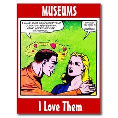 Museums - I Love Them. Postcard http://www.zazzle.com/museums_i_love_them_postcard-239817537090723718 #postcards #museum #humor #humour
