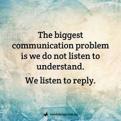 The biggest communication problem is we do not listen to understand. We listen to reply. #quote #communication