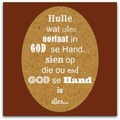 Hulle wat alles oorlaat in God se Hand.sien op die ou end God se Hand in alles. Text Quotes, Bible Quotes, Uplifting Quotes, Motivational Quotes, God Words Of Wisdom, Afrikaanse Quotes, Bible Text, Inspirational Message, Christian Inspiration