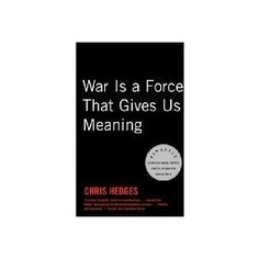 """Chris Hedges, """"War Is a Force That Gives Us Meaning."""" Excellent analysis of our culture's relationship with war."""