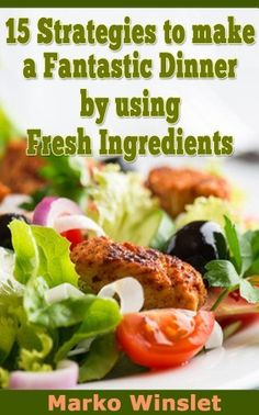 15 Strategies to make a Fantastic Dinner by using Fresh Ingredients by Marko Winslet, http://www.amazon.com/dp/B00FFRW95M/ref=cm_sw_r_pi_dp_so7ssb1F4H649