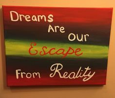 Dreams are our escape from reality