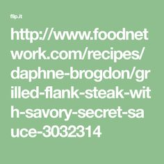 http://www.foodnetwork.com/recipes/daphne-brogdon/grilled-flank-steak-with-savory-secret-sauce-3032314