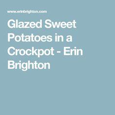 Glazed Sweet Potatoes in a Crockpot - Erin Brighton Blueberry Tarts, Glazed Sweet Potatoes, Brighton, Crockpot, Blueberry Pies, Slow Cooker, Crock Pot, Crock