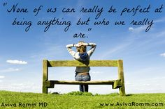 """None of us can really be perfect at being anything but who we really are."" - Dr. Aviva Romm"
