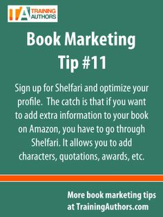 Our eleventh book marketing tip relates to #Shelfari. If you haven't already, sign up at Shelfari.com and optimize your profile.  Shelfari is basically Amazon's version of Goodreads. The catch is that if you want to add extra information to your book on #Amazon, you have to go through Shelfari. It allows you to add #characters, quotations, awards, etc.