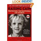 Raising Cain: Protecting the Emotional Life of Boys by Dan Kindlon and Michael Thompson
