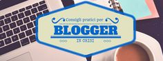 Consigli pratici per #blogger in crisi