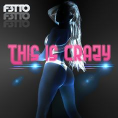 This Is Crazy by F3tto  #EDM #Music #FreedomOfArt  Join us and SUBMIT your Music  https://playthemove.com/SignUp