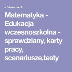 Matematyka - Edukacja wczesnoszkolna - sprawdziany, karty pracy, scenariusze,testy Math For Kids, Humor, School, How To Make, Montessori, Draw, Speech Language Therapy, Therapy, Literature