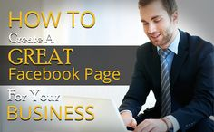 How To Create A Great Facebook Page For Your Business