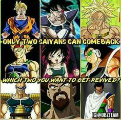 Nappa and Raditz, definitely not Broly. Broly can stay dead.