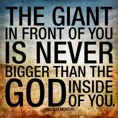 Be encouraged today, that no matter how big the giant is in front of you, if you are a Christ Follower, the God inside of you is so much bigger! #NOQUITMONDAY Jesus Quotes, Bible Quotes, Bible Verses, Qoutes, Uplifting Quotes, Motivational Quotes, Inspirational Quotes, Simple Reminders Quotes, Being Used Quotes