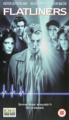 Flatliners (1990) medical students study death, starring Kiefer Sutherland, Julia Roberts, Kevin Bacon, William Baldwin and Oliver Platt.