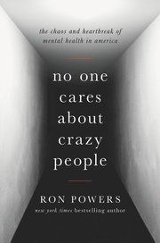 """In """"No One Cares About Crazy People,"""" Ron Powers shares the story of his two sons's struggles with schizophrenia."""