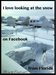 I love looking at the snow....on Facebook...from Florida. ;)
