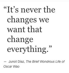 """It's never the changes we want that change everything. The Words, Best Quotes, Love Quotes, Inspirational Quotes, Pretty Words, Beautiful Words, Hard Truth, Note To Self, Quotes To Live By"