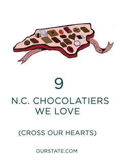 Whether your chocolate is traditional or exotic, there's something for everyone in North Carolina's chocolate box.   Our State Magazine
