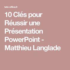 10 Clés pour Réussir une Présentation PowerPoint - Matthieu Langlade
