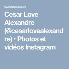 Cesar Love Alexandre (@cesarlovealexandre) • Photos et vidéos Instagram