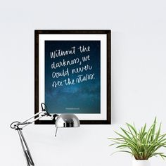 Free print: Without the darkness, we could never see the stars.