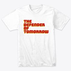 Discover The Defender Of T-Shirt from a custom product made just for you by Teespring. - Welcome T-Shirt Daily. Simple Shirts, Cool T Shirts, Slogan Tshirt, Movie T Shirts, Aeropostale, Funny Tshirts, Shirt Designs, Just For You, Mens Tops