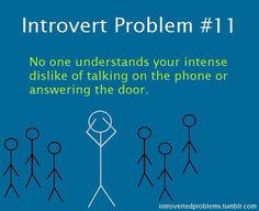 Introvert Problems #11: No one understand your intense dislike of talking on the phone or answering the door.