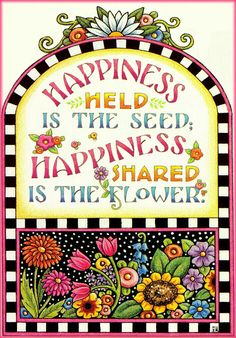 Happiness held is the seed.  Happiness shared is the flower.
