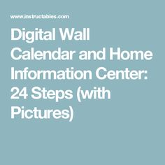 Digital Wall Calendar and Home Information Center: 24 Steps (with Pictures)