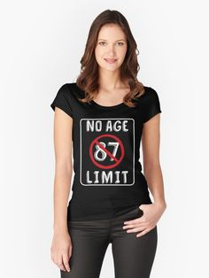 No Age Limit 87th Birthday Gifts Funny B Day For 87 Year Old Womens Fitted Scoop T Shirt By MemWear