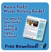 Nature Rocks Winter Activity Guide - Free download of fun ways for your family to stay healthy & happy in nature.