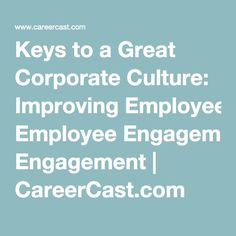 Keys to a Great Corporate Culture: Improving Employee Engagement   CareerCast.com