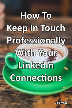 🙋♀️ How To Keep In Touch Professionally With Your LinkedIn Connections