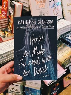 """How to Make Friends with the Dark"" by Kathleen Glasgow Best Books To Read, I Love Books, Good Books, My Books, Book Club Books, Book Nerd, Book Lists, Book Suggestions, Book Recommendations"