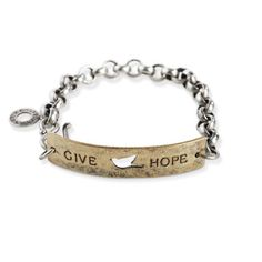 Give Hope Bracelet  Source: arhausjewels.com     Our little ID style bracelet does, indeed, give hope with 15% of vendor profits donated to aid children in impoverished countries. An oxidized and plated brass ID band is embellished with a cut out bird in flight and the words GIVE HOPE on a chunky, oxidized sterling silver chain. Hook clasp, 7 inches long.