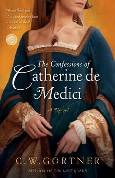 "#13 : ""The Confessions of Catherine de Medici"" Read: June 28th..."
