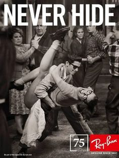 Day 8: I love this Ray Ban ad!! NEVER EVER HIDE