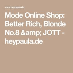 Mode Online Shop: Better Rich, Blonde No.8 & JOTT  - heypaula.de