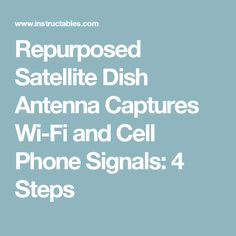 Repurposed Satellite Dish Antenna Captures Wi-Fi and Cell Phone Signals: 4 Steps