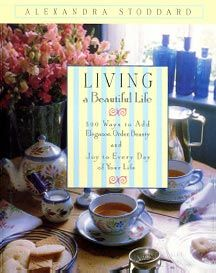 Living a Beautiful Live: 500 Ways to Add Elegance, Order, Beauty and Joy to Every Day of Your Life  by Alexandra Staddard