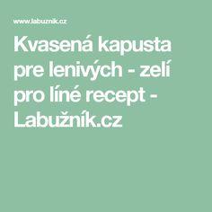 Kvasená kapusta pre lenivých - zelí pro líné recept - Labužník.cz Home Canning, Food And Drink, Canning