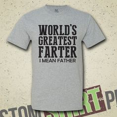 World's Greatest Farter, I Mean Father T-shirt - Tee - Shirt - Custom - Funny - Humor - Fathers Day - Gift for Dad - Papa - Grandpa - Dad