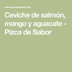 Ceviche de salmón, mango y aguacate - Pizca de Sabor